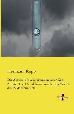 Die Alchemie in aelterer und neuerer Zeit