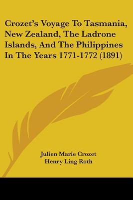 Crozet's Voyage to Tasmania, New Zealand, the Ladrone Islands, and the Philippines in the Years 1771-1772 (1891)