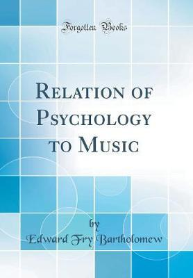 Relation of Psychology to Music (Classic Reprint)