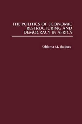 The Politics of Economic Restructuring and Democracy in Africa