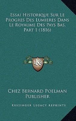 Essai Historique Sur Le Progres Des Lumieres Dans Le Royaume Des Pays Bas, Part 1 (1816)