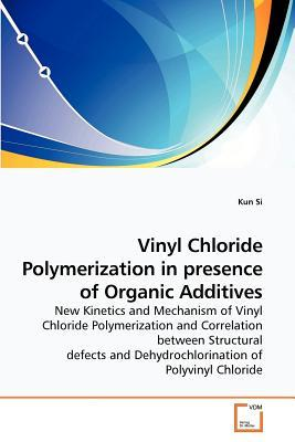 Vinyl Chloride Polymerization in presence of Organic Additives