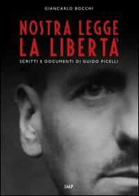 Nostra legge la libertà. Documenti di Guido Picelli sul carcere e sul confino