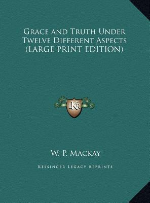Grace and Truth Under Twelve Different Aspects (LARGE PRINT EDITION)