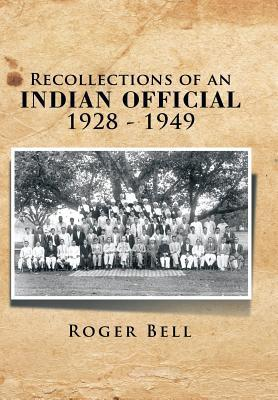 Recollections of an Indian Official 1928 - 1949