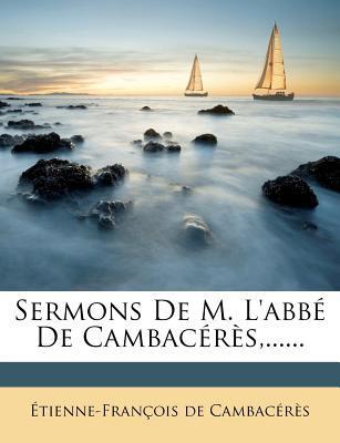 Sermons de M. L'Abbe de Cambaceres, ......