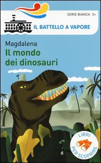 Il mondo dei dinosauri. Ediz. a colori