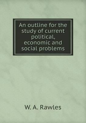 An Outline for the Study of Current Political, Economic and Social Problems