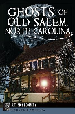 Ghosts of Old Salem, North Carolina