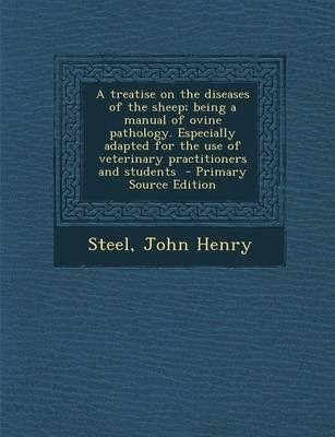 A Treatise on the Diseases of the Sheep; Being a Manual of Ovine Pathology. Especially Adapted for the Use of Veterinary Practitioners and Students