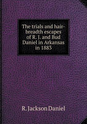 The Trials and Hair-Breadth Escapes of R. J. and Bud Daniel in Arkansas in 1883