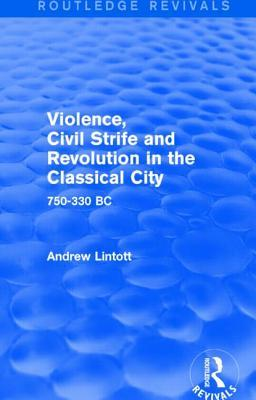 Violence, Civil Strife and Revolution in the Classical City (Routledge Revivals)