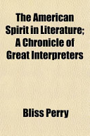The American Spirit in Literature; A Chronicle of Great Interpreters
