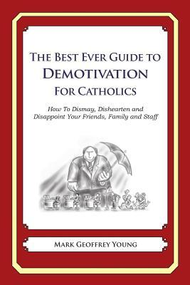 The Best Ever Guide to Demotivation for Catholics
