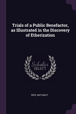 Trials of a Public Benefactor, as Illustrated in the Discovery of Etherization