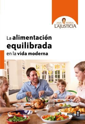 La alimentacion equilibrada en la vida moderna / Balanced Nutrition in Modern Life