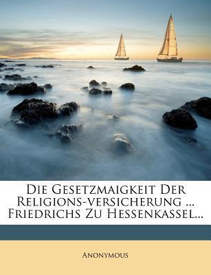 Die Gesetzmaigkeit Der Religions-Versicherung ... Friedrichs Zu Hessenkassel...