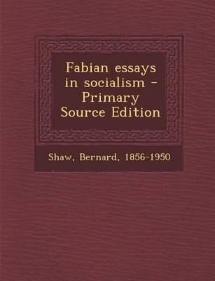 Fabian Essays in Socialism - Primary Source Edition