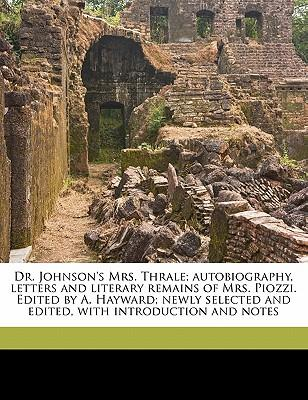 Dr. Johnson's Mrs. Thrale; Autobiography, Letters and Literary Remains of Mrs. Piozzi. Edited by A. Hayward; Newly Selected and Edited, with Introduct