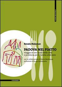 Padova nel piatto. Viaggio in 100 locali della città e provincia per il turista a km zero