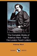 The Complete Works of Artemus Ward - Part 5: The London Punch Letters (Dodo Press)