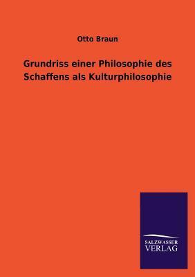 Grundriss einer Philosophie des Schaffens als Kulturphilosophie