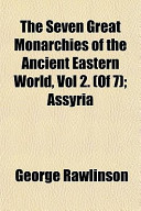 The Seven Great Monarchies of the Ancient Eastern World, Vol 2. (of 7); Assyria