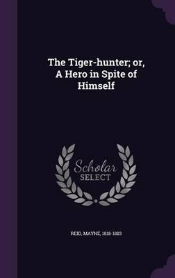 The Tiger-Hunter; Or, a Hero in Spite of Himself