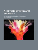 A History of England Volume 5; from the First Invasion by the Romans