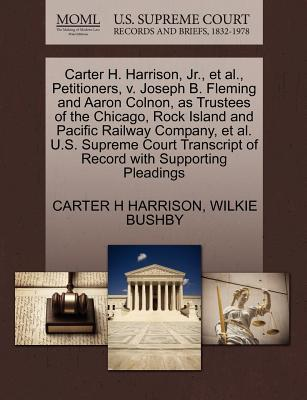 Carter H. Harrison, JR., et al., Petitioners, V. Joseph B. Fleming and Aaron Colnon, as Trustees of the Chicago, Rock Island and Pacific Railway Compa