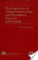 Developments in Administrative Law and Regulatory Practice 2005-2006