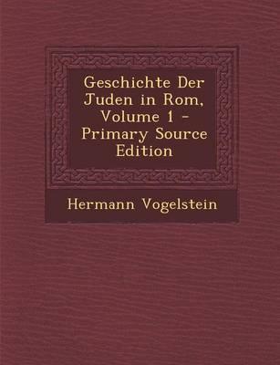 Geschichte Der Juden in ROM, Volume 1