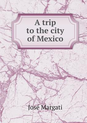 A Trip to the City of Mexico