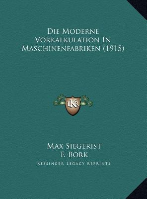 Die Moderne Vorkalkulation in Maschinenfabriken (1915)