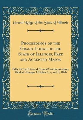 Proceedings of the Grand Lodge of the State of Illinois, Free and Accepted Mason