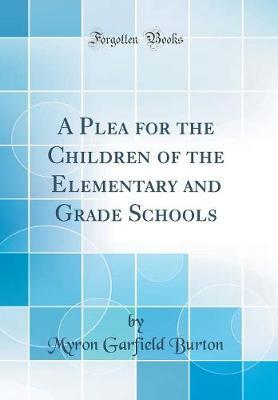 A Plea for the Children of the Elementary and Grade Schools (Classic Reprint)