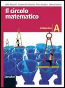 Il circolo matematico. Aritmetica. Volume A. Per la Scuola media