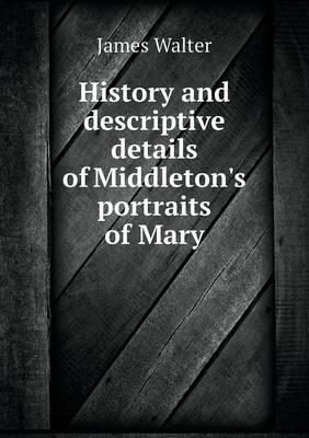 History and Descriptive Details of Middleton's Portraits of Mary