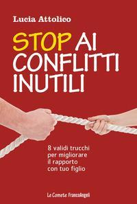 Stop ai conflitti inutili. 8 validi trucchi per migliorare il rapporto con tuo figlio