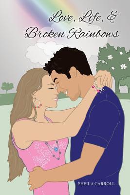 Love, Life, Broken Rainbows