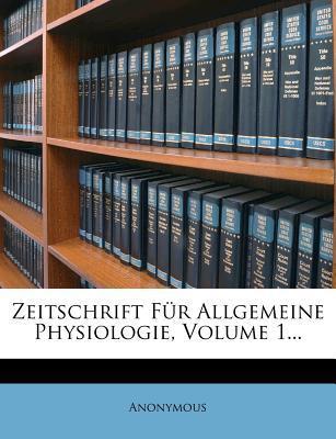 Zeitschrift Fur Allgemeine Physiologie, Volume 1...