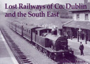 Lost Railways of Co. Dublin and the South East