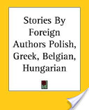 Stories by Foreign Authors Polish, Greek, Belgian, Hungarian