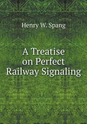 A Treatise on Perfect Railway Signaling