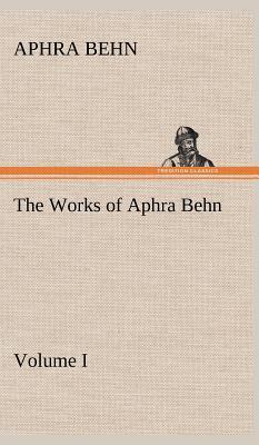 The Works of Aphra Behn, Volume I