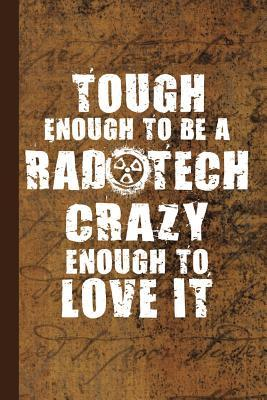 Tough Enough To Be A Rad Tech Crazy Enough To Love It
