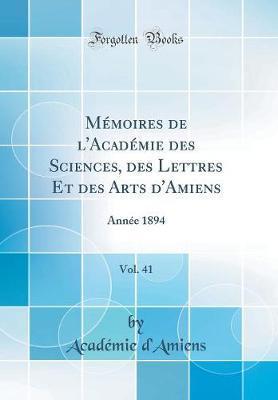 Mémoires de l'Académie des Sciences, des Lettres Et des Arts d'Amiens, Vol. 41