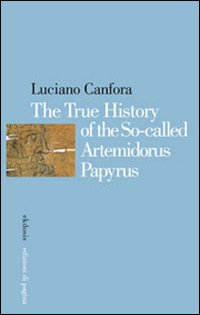 The true history of the so-called Artemidorus Papyrus