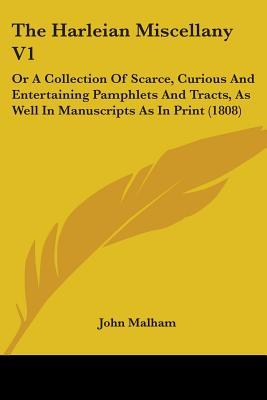 The Harleian Miscellany Vol 1, Or A Collection Of Scarce, Curious And Entertaining Pamphlets And Tracts, As Well In Manuscripts As In Print