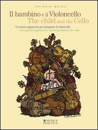 Il bambino e il violoncello. Un nuovo approccio per insegnare il violoncello. The child and the cello. A thoughtful approach to teaching children the cello